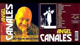 ANGEL CANALES - HISTORIA DE UNA LEYENDA (FULL ALBUM)