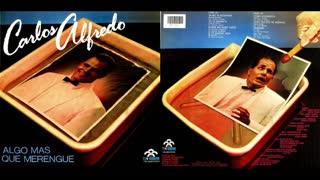 CARLOS ALFREDO - ALGO MAS QUE MERENGUE (1987)(FULL ALBUM)