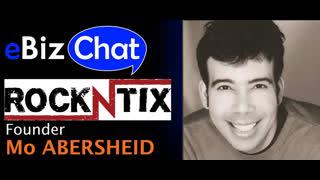 eBizChat #3 – RockNTix / RockNTix Live! / RockNMerch Founder, Mo Abersheid